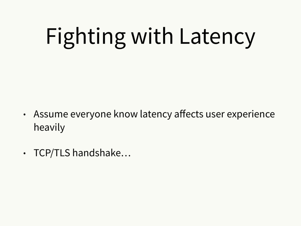 Fighting with Latency • Assume everyone know la...