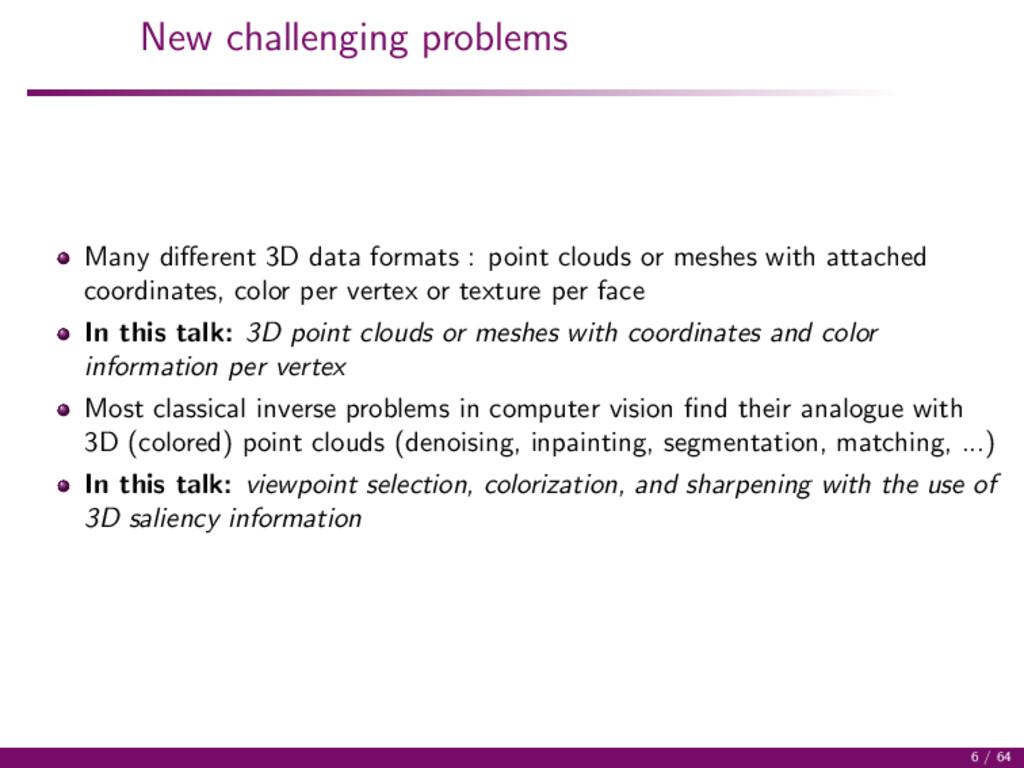 New challenging problems Many different 3D data ...