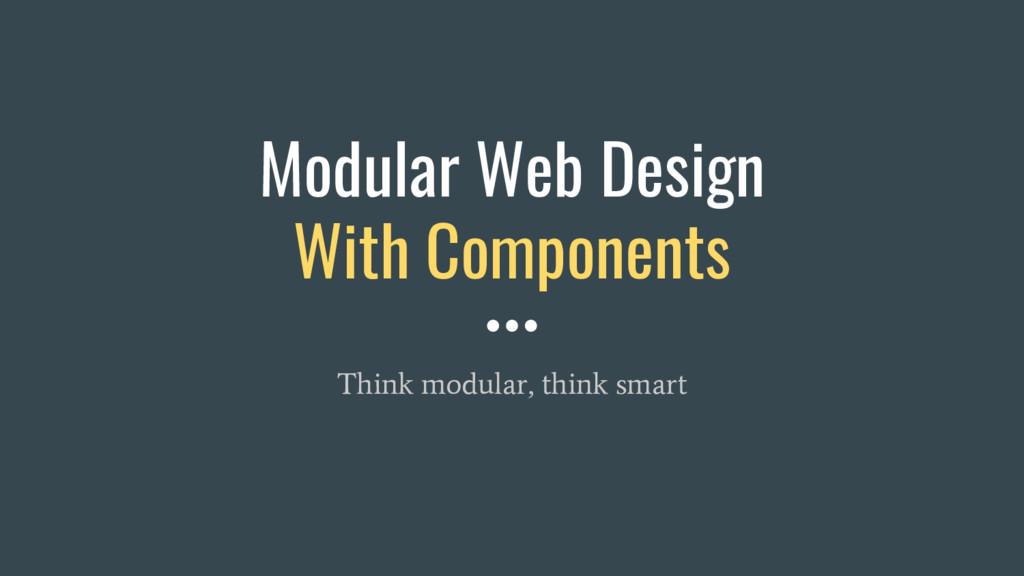 Modular Web Design With Components Think modula...