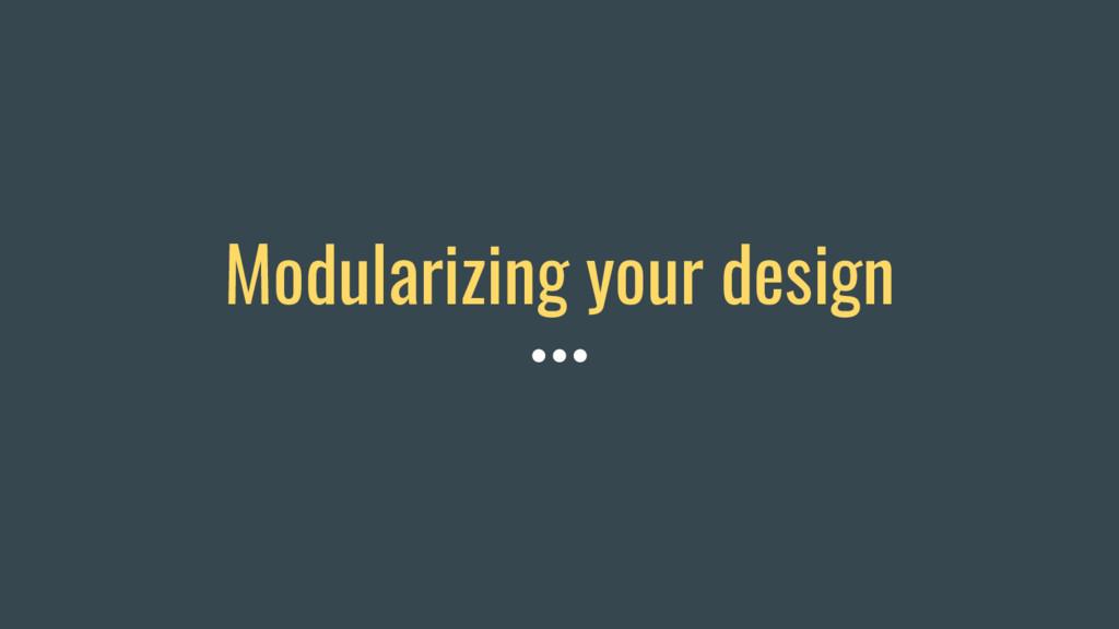 Modularizing your design