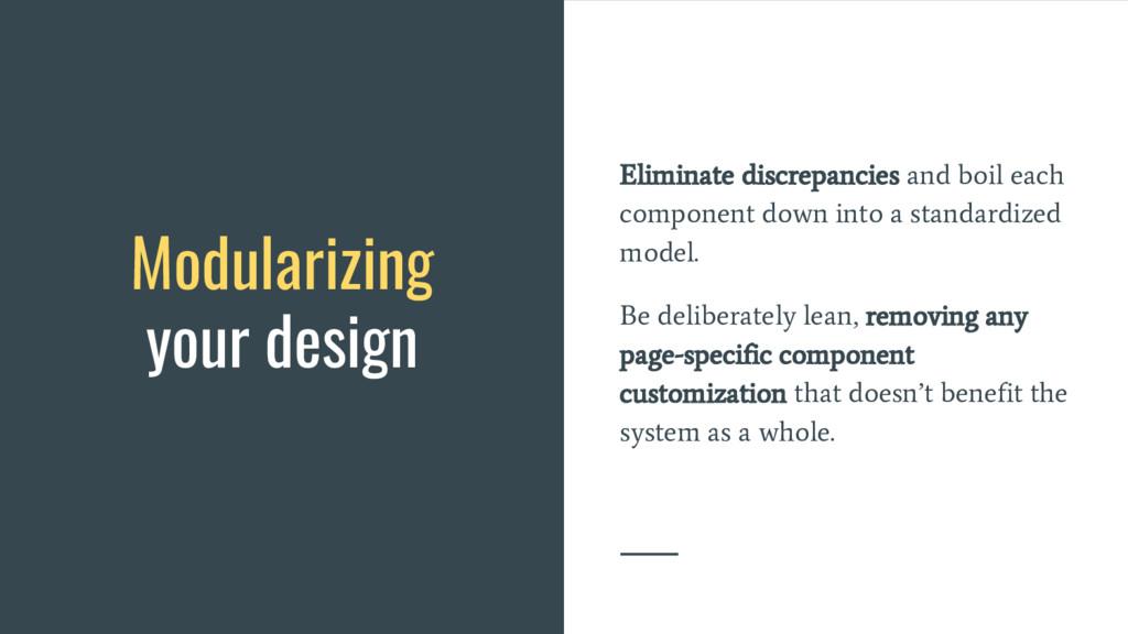 Modularizing your design Eliminate discrepancie...