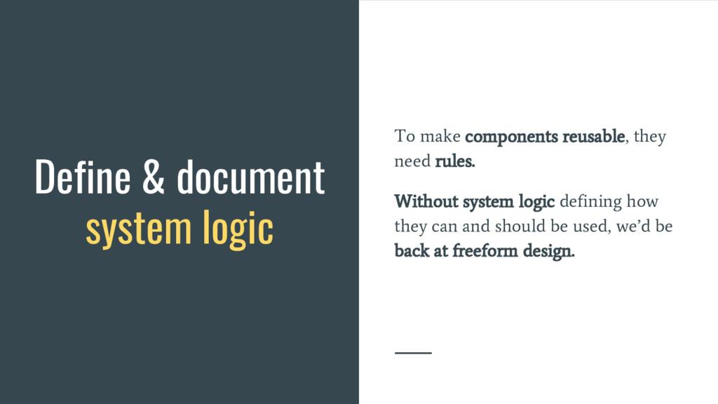 Define & document system logic To make componen...