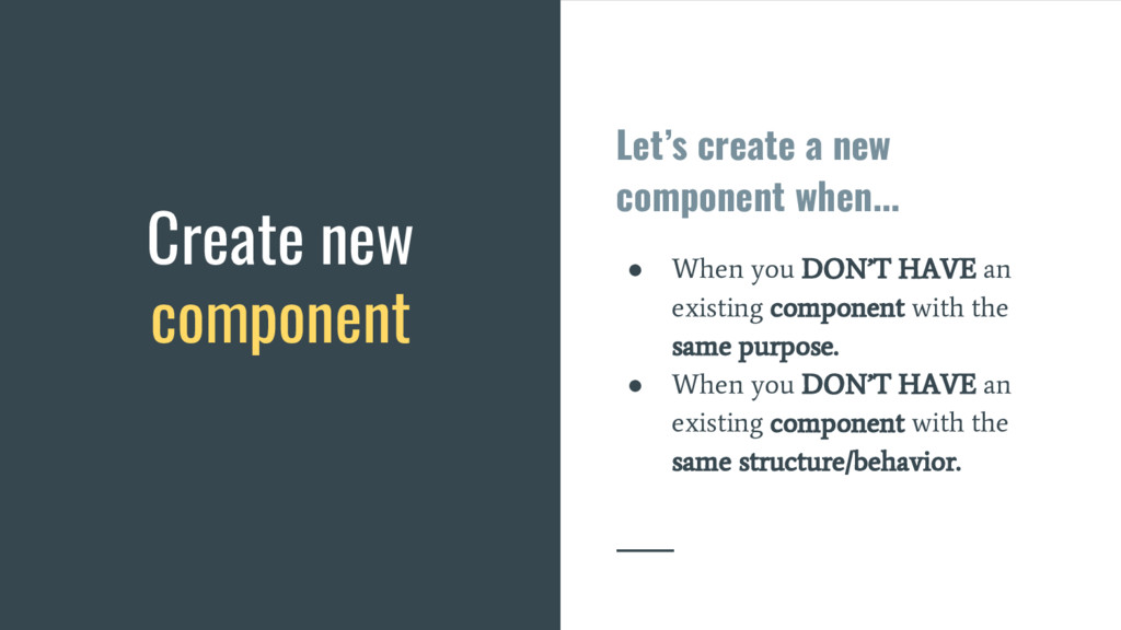 Let's create a new component when... ● When you...