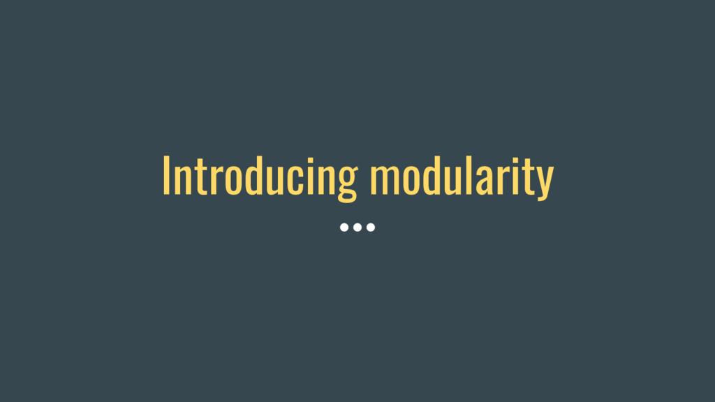 Introducing modularity