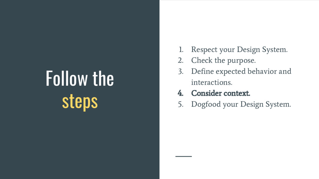 Follow the steps 1. Respect your Design System....