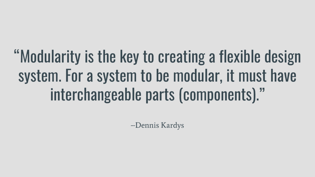 """""""Modularity is the key to creating a flexible d..."""