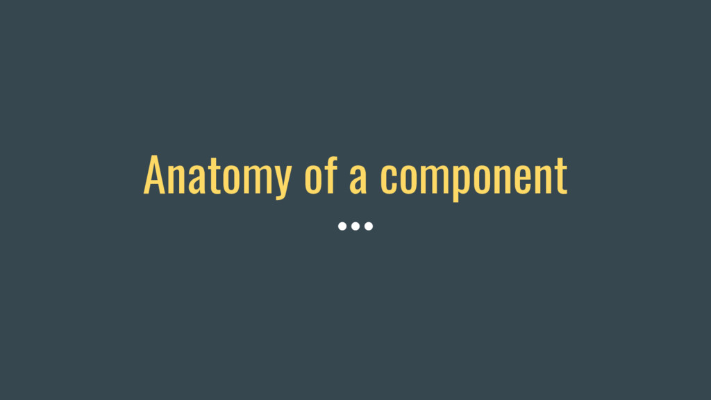 Anatomy of a component