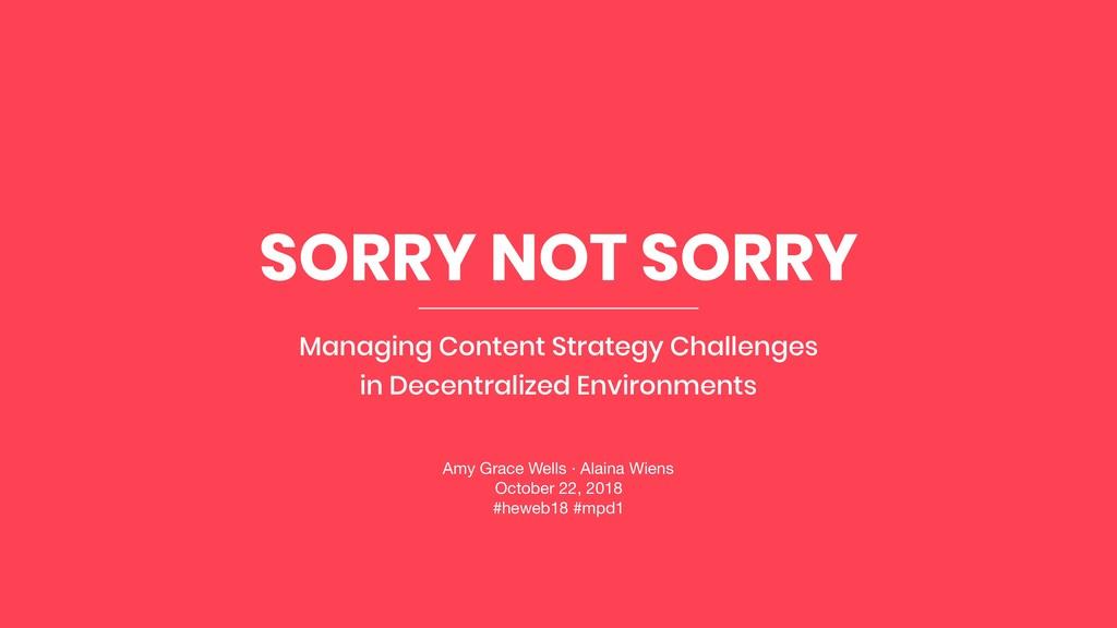 SORRY NOT SORRY Managing Content Strategy Chall...