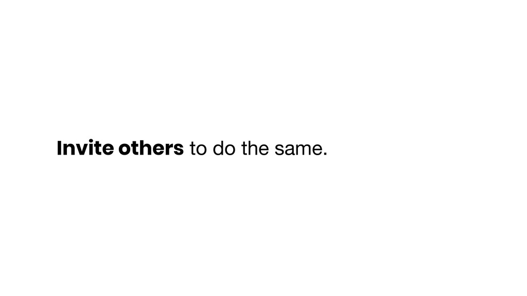 Invite others to do the same.