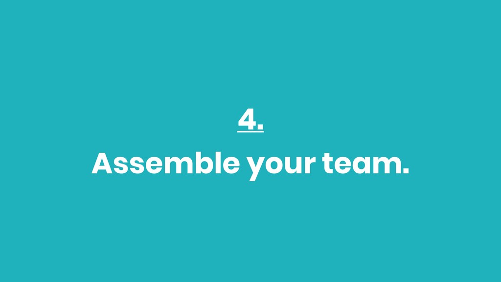 4. Assemble your team.