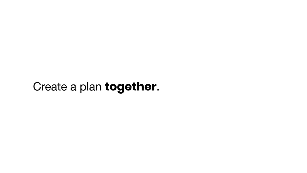Create a plan together.
