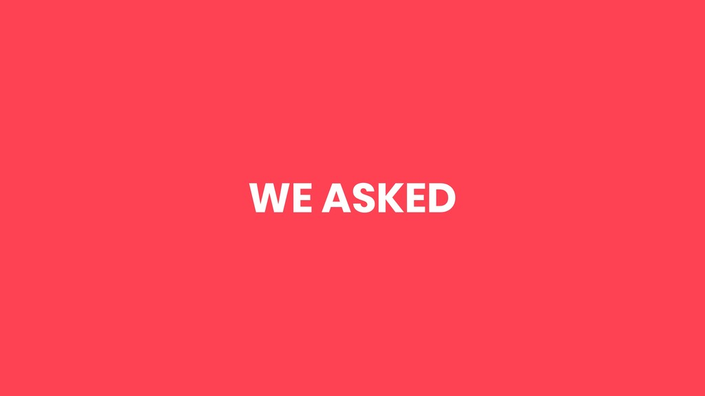 WE ASKED