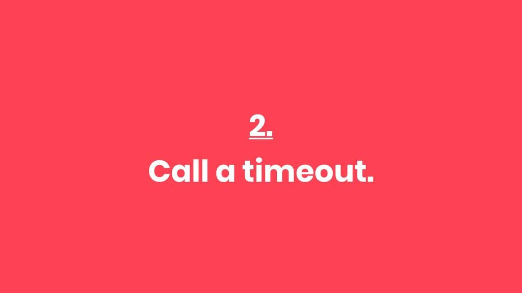 2. Call a timeout.