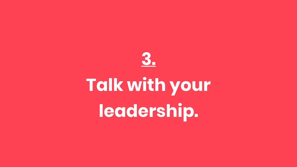 3. Talk with your leadership.
