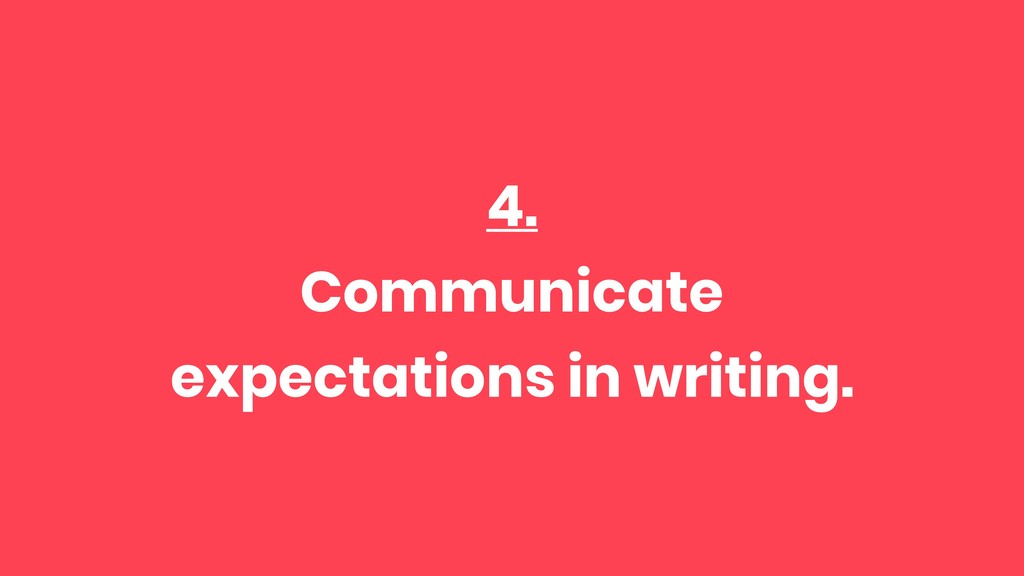 4. Communicate expectations in writing.