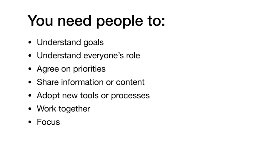 You need people to: • Understand goals  • Under...