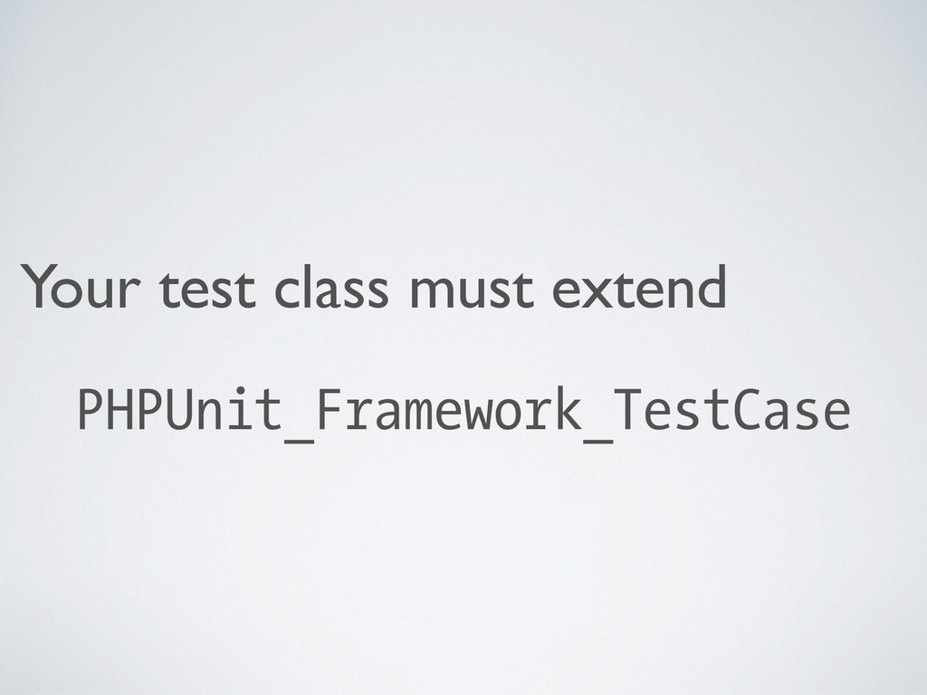 Your test class must extend PHPUnit_Framework_T...
