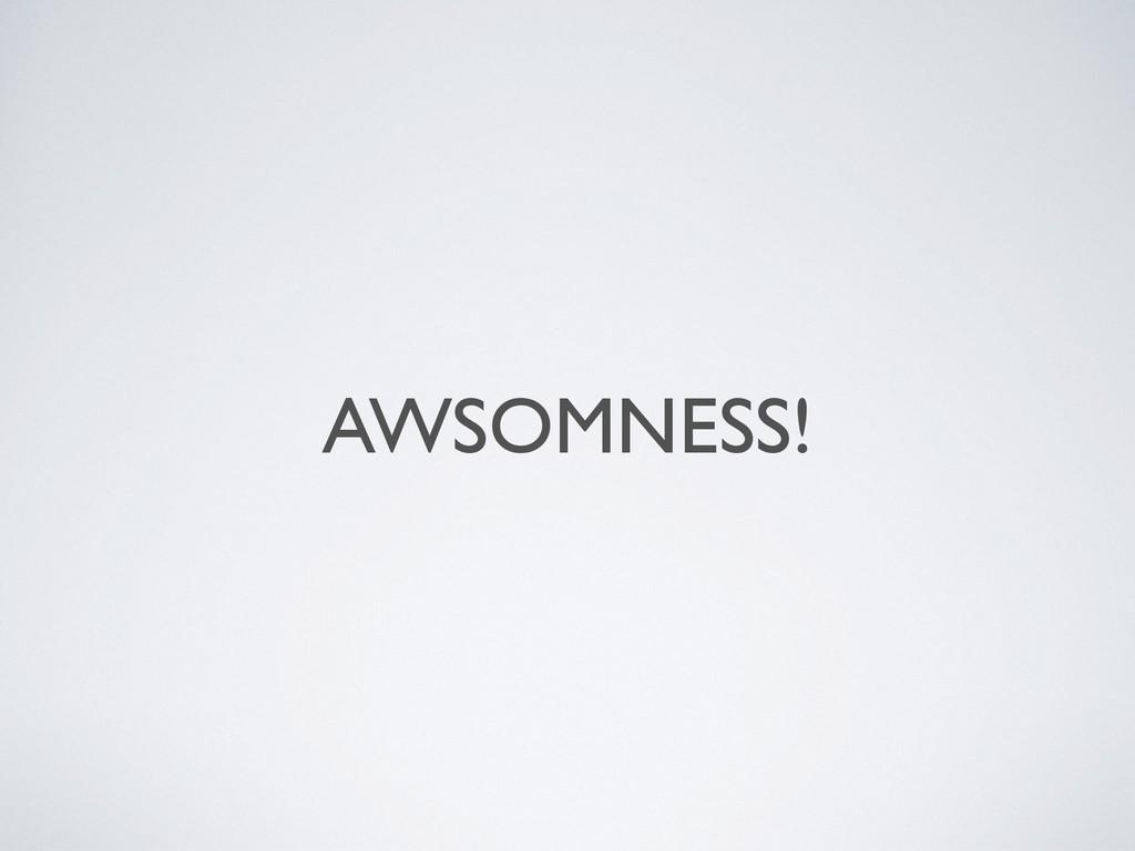 AWSOMNESS!