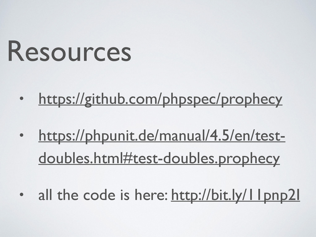 Resources • https://github.com/phpspec/prophecy...
