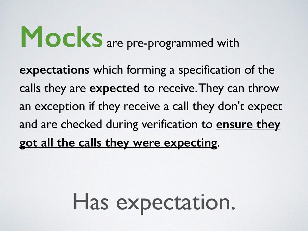Mocks are pre-programmed with expectations whic...