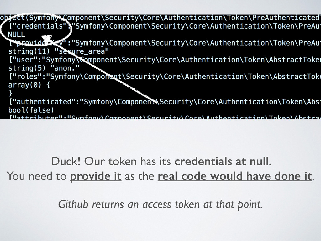 Duck! Our token has its credentials at null. Yo...