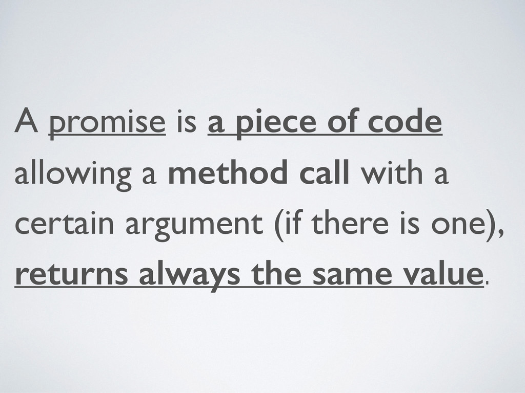 A promise is a piece of code allowing a method ...