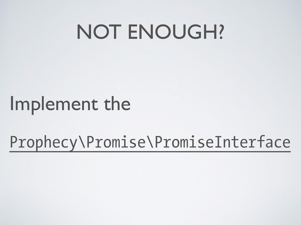 NOT ENOUGH? Implement the Prophecy\Promise\Prom...