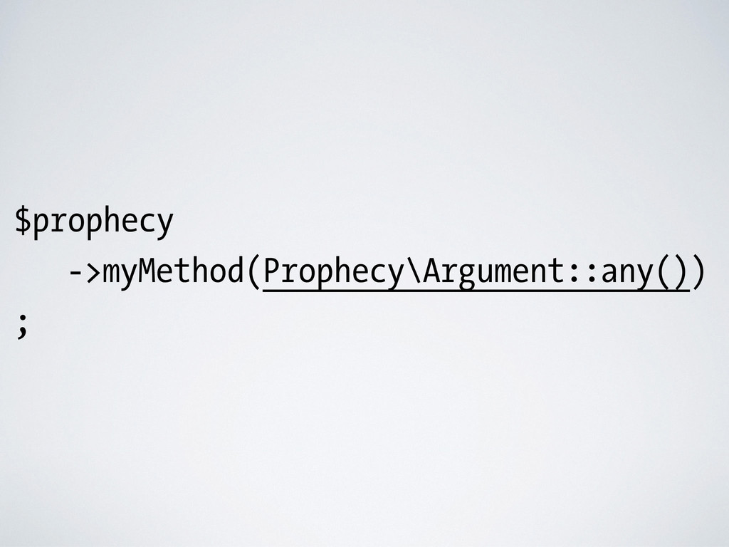 $prophecy ->myMethod(Prophecy\Argument::any()) ;