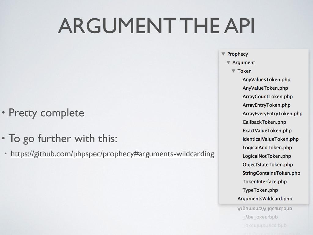 ARGUMENT THE API • Pretty complete • To go furt...
