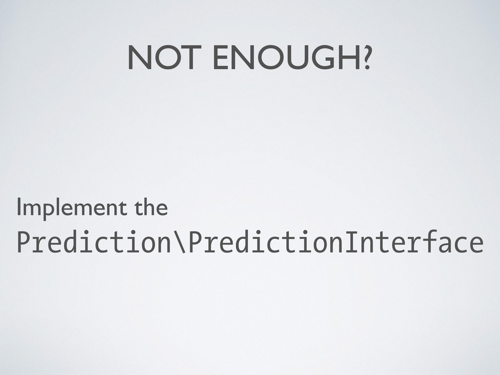 NOT ENOUGH? Implement the Prediction\Prediction...