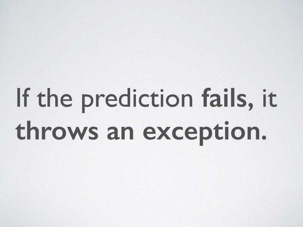 If the prediction fails, it throws an exception.