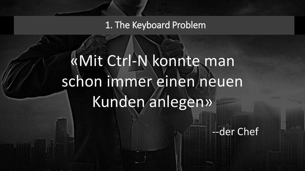 1. The Keyboard Problem «Mit Ctrl-N konnte man ...