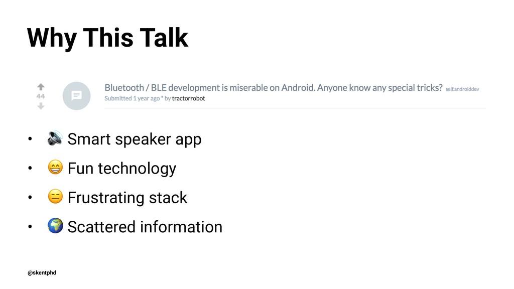"Why This Talk • ! Smart speaker app • "" Fun tec..."