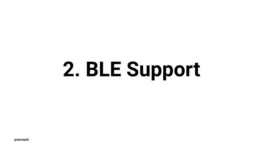 2. BLE Support @skentphd