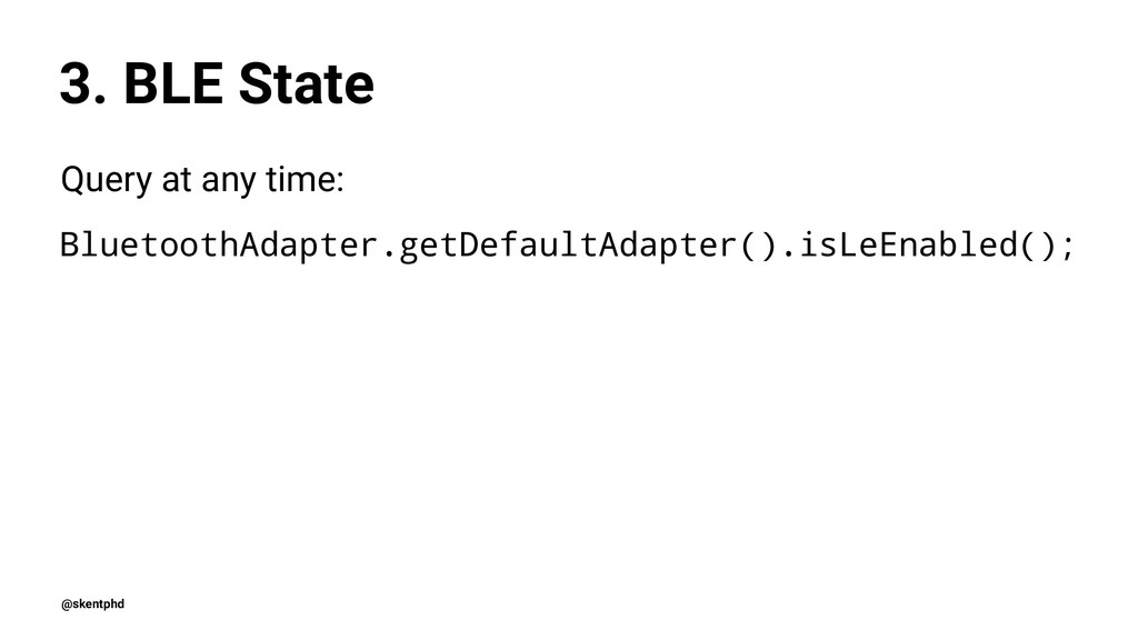 3. BLE State Query at any time: BluetoothAdapte...