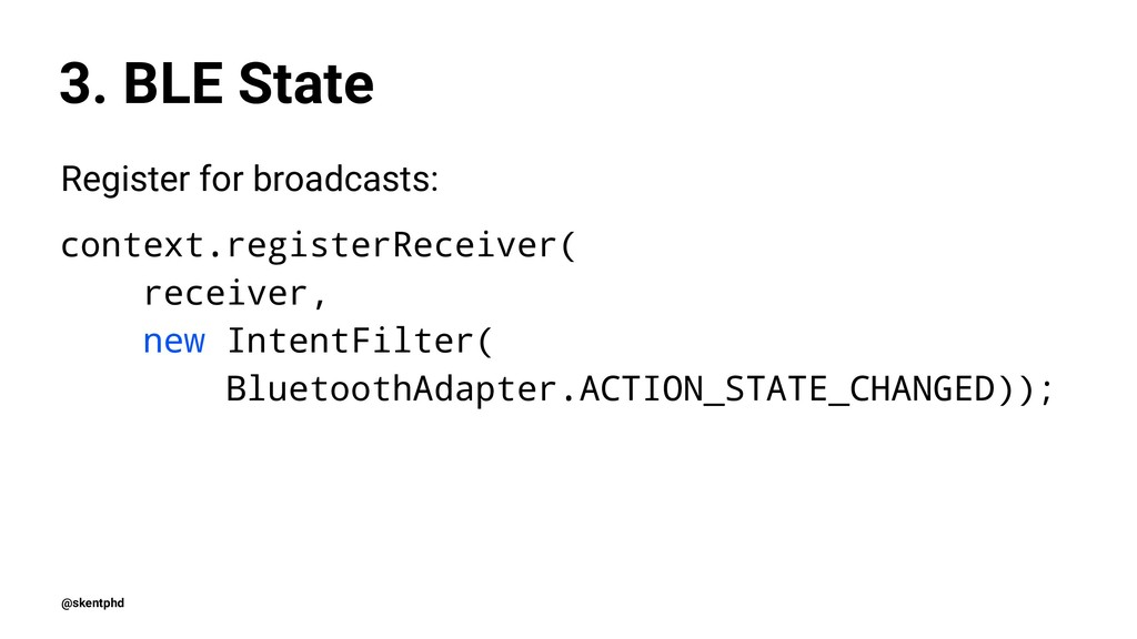 3. BLE State Register for broadcasts: context.r...