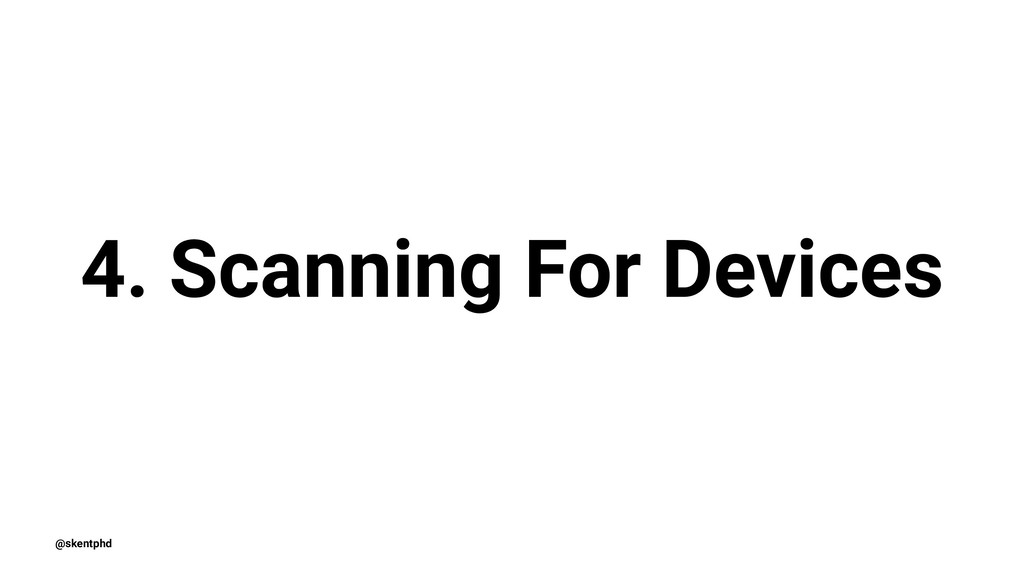 4. Scanning For Devices @skentphd