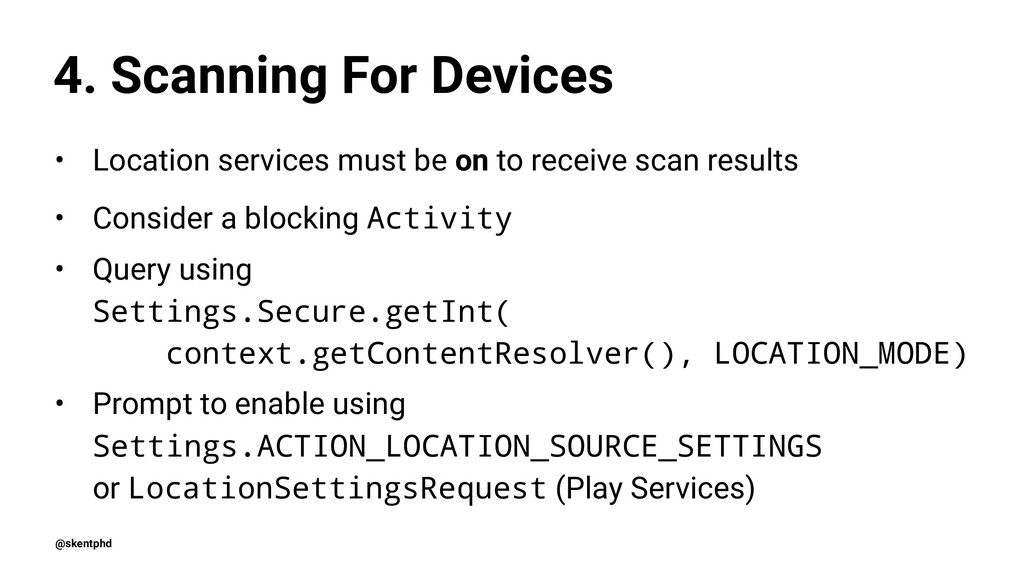 4. Scanning For Devices • Location services mus...