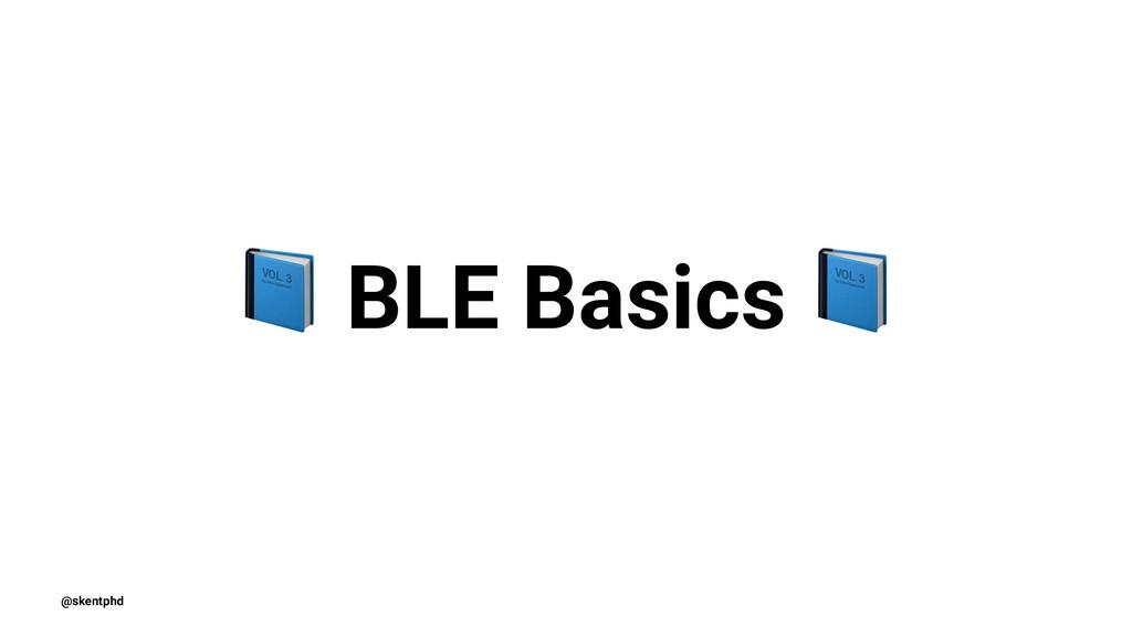 ! BLE Basics @skentphd