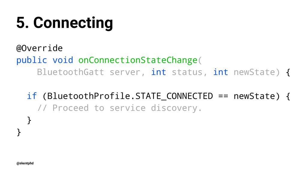 5. Connecting @Override public void onConnectio...