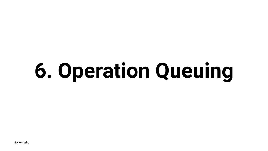 6. Operation Queuing @skentphd