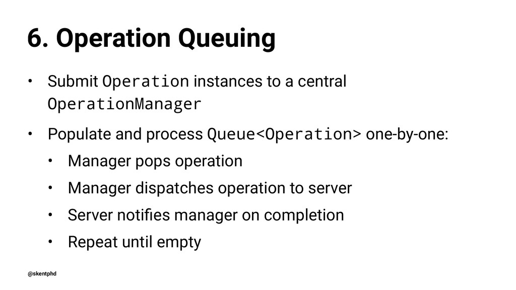 6. Operation Queuing • Submit Operation instanc...