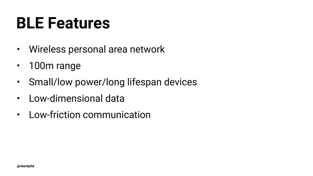 BLE Features • Wireless personal area network •...