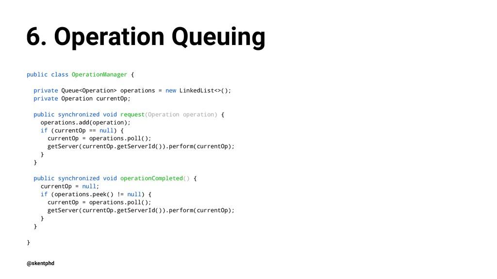 6. Operation Queuing public class OperationMana...