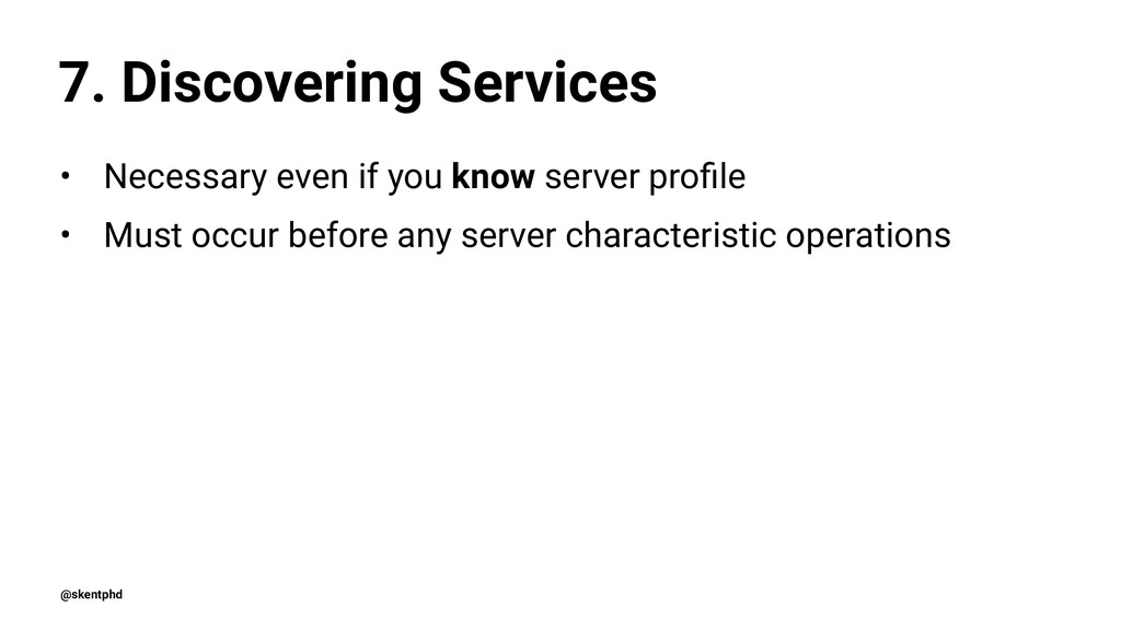 7. Discovering Services • Necessary even if you...