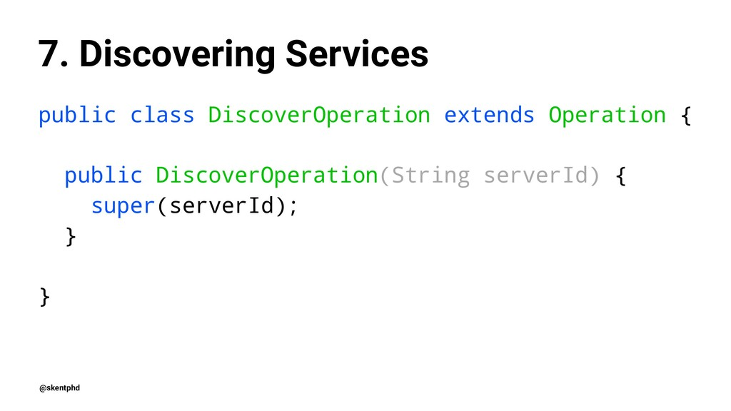 7. Discovering Services public class DiscoverOp...