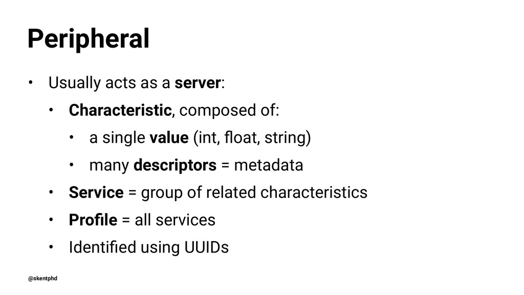 Peripheral • Usually acts as a server: • Charac...