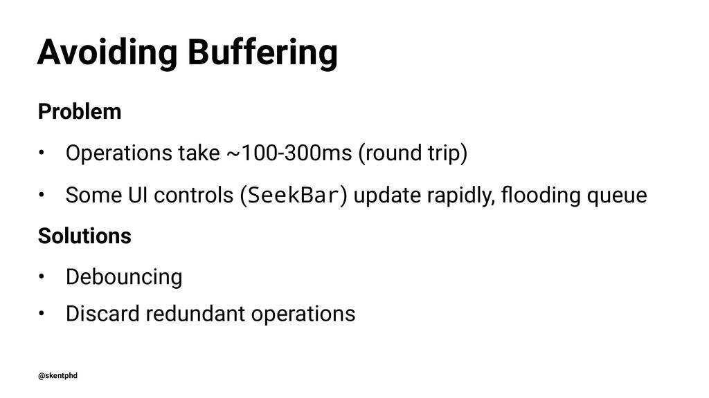 Avoiding Buffering Problem • Operations take ~1...