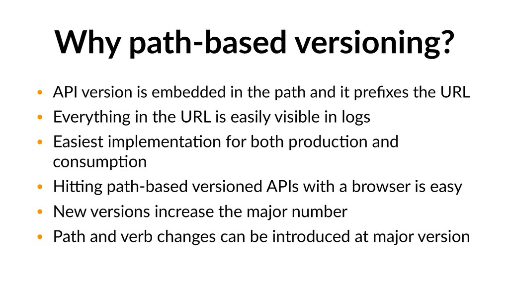 Why path-based versioning? • API version is emb...