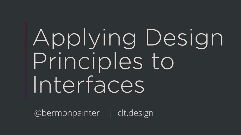 Applying Design Principles to Interfaces @bermo...